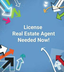 LICENSE REAL ESTATE AGENTS NEEDED NOW
