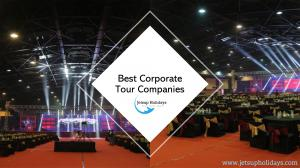 Choosing The Best Corporate Tour Companies For Your Next Holiday